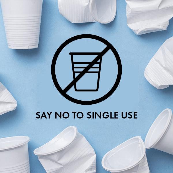 SAY NO TO SINGLE USE